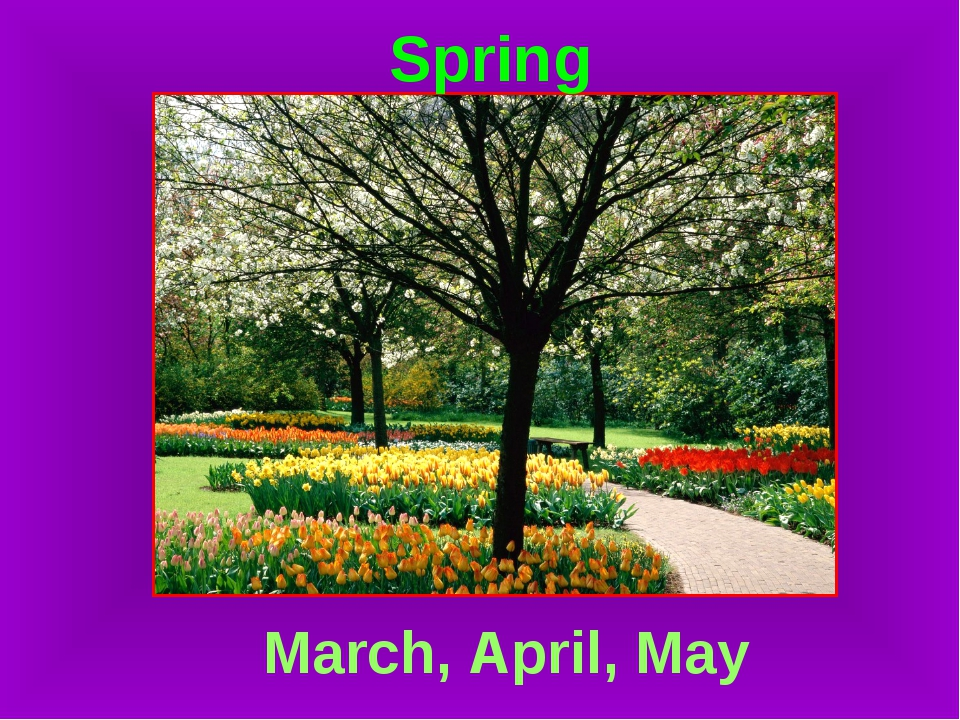 Spring March, April, May