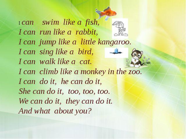 I can swim like a fish, I can run like a rabbit, I can jump like a little ka...