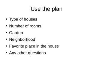 Use the plan Type of houses Number of rooms Garden Neighborhood Favorite plac