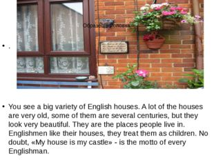 . You see a big variety of English houses. A lot of the houses are very old,