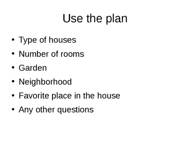 Use the plan Type of houses Number of rooms Garden Neighborhood Favorite plac...