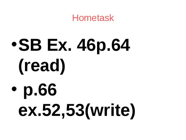 SB Ex. 46p.64 (read) p.66 ex.52,53(write) Hometask