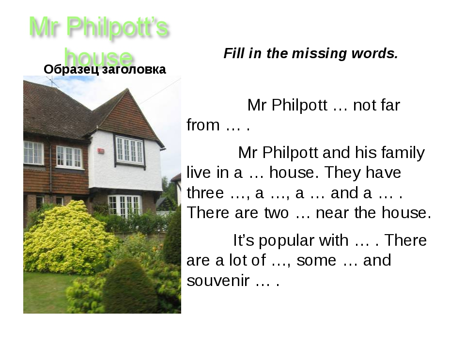 Fill in the missing words. Mr Philpott … not far from … . Mr Philpott and hi...