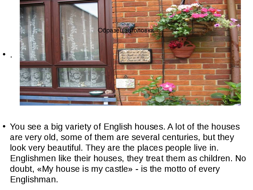 . You see a big variety of English houses. A lot of the houses are very old,...