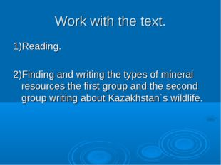 Work with the text. 1)Reading. 2)Finding and writing the types of mineral res