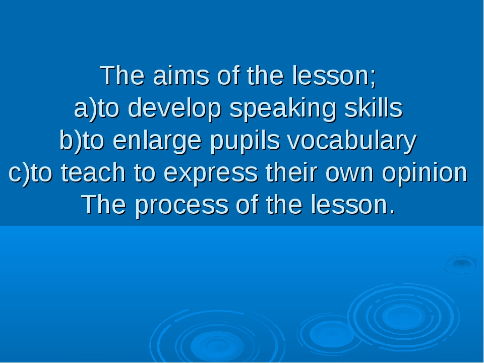 The aims of the lesson; a)to develop speaking skills b)to enlarge pupils voca...