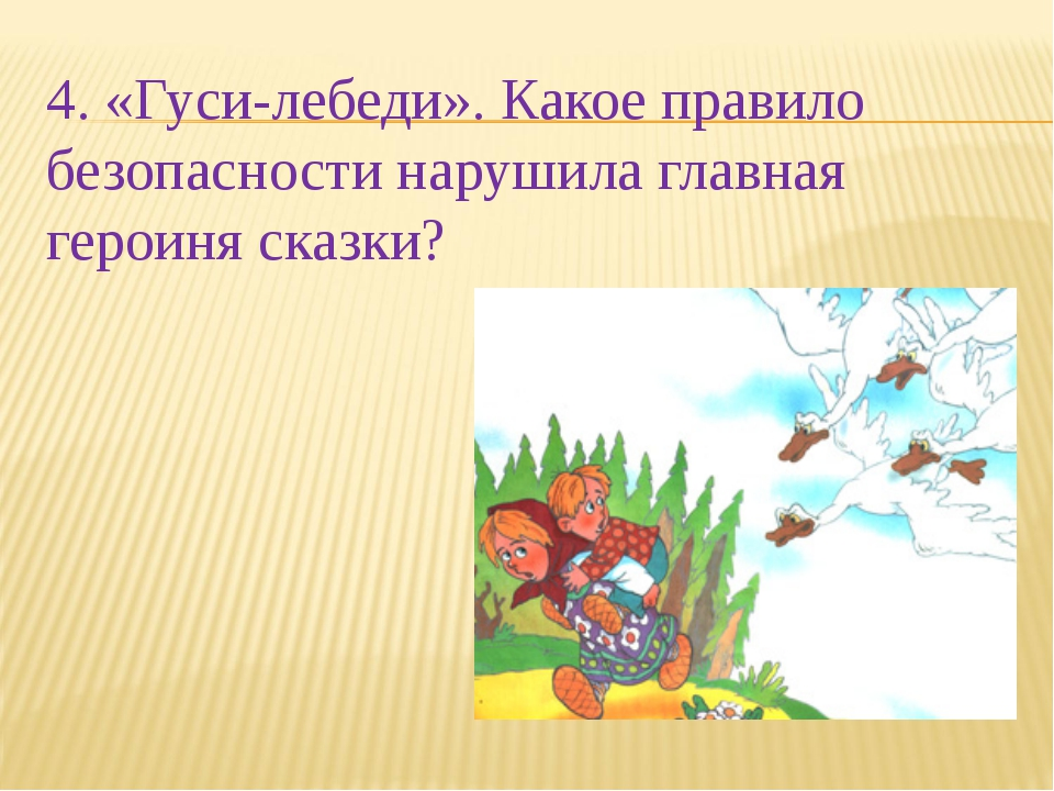 4. «Гуси-лебеди». Какое правило безопасности нарушила главная героиня сказки?
