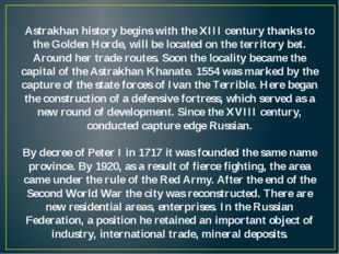 Astrakhan history begins with the XIII century thanks to the Golden Horde, wi