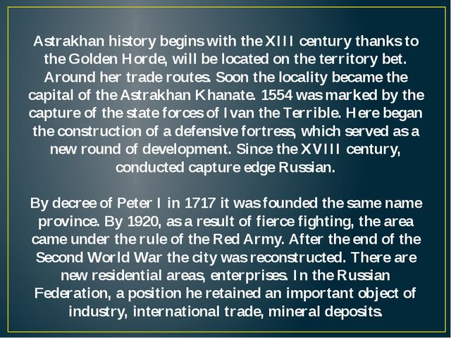 Astrakhan history begins with the XIII century thanks to the Golden Horde, wi...