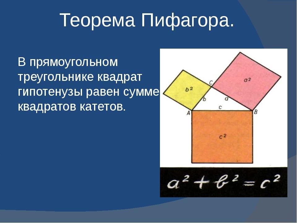 Теорема Пифагора. В прямоугольном треугольнике квадрат гипотенузы равен сумме...