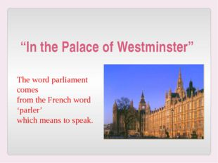 The word parliament comes from the French word 'parler' which means to speak