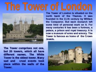 The Tower of London is situated on the north bank of the Thames. It was found