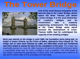 One of the most famous examples of the bascule type is the Tower Bridge, whic