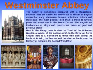 The Abbey is sometimes compared with a Mausoleum, because there are tombs and