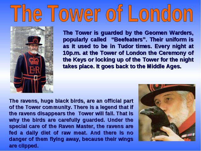 """The Tower is guarded by the Geomen Warders, popularly called """"Beefeaters"""". Th..."""