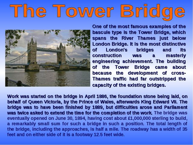 One of the most famous examples of the bascule type is the Tower Bridge, whic...