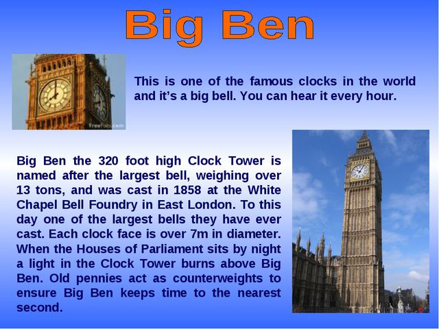This is one of the famous clocks in the world and it's a big bell. You can he...