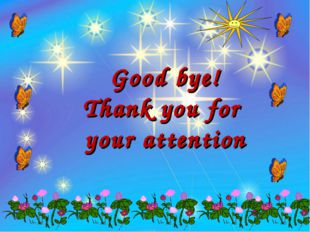 Good bye! Thank you for your attention
