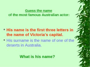 Guess the name of the most famous Australian actor: His name is the first thr