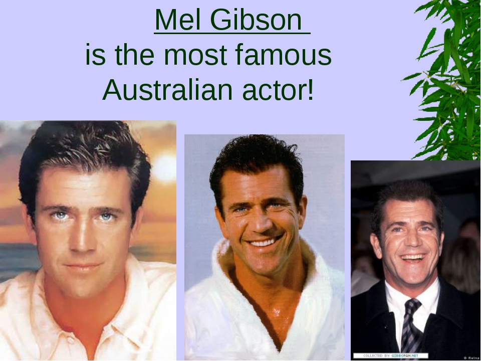 Mel Gibson is the most famous Australian actor!