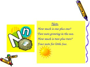 Nuts. How much is one plus one? Two nuts growing in the sun. How much is two
