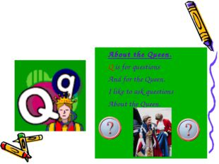 About the Queen. Q is for questions And for the Queen. I like to ask question