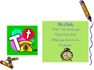 """The Clock. """"Tick!""""- the clock says, """"Tick! Tick! Tick! What you have to do, D"""