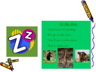 In the Zoo. Tomorrow on Sunday We go to the Zoo. You'll see a zebu there And