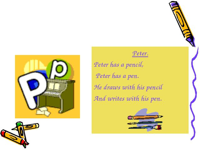 Peter. Peter has a pencil, Peter has a pen. He draws with his pencil And writ...
