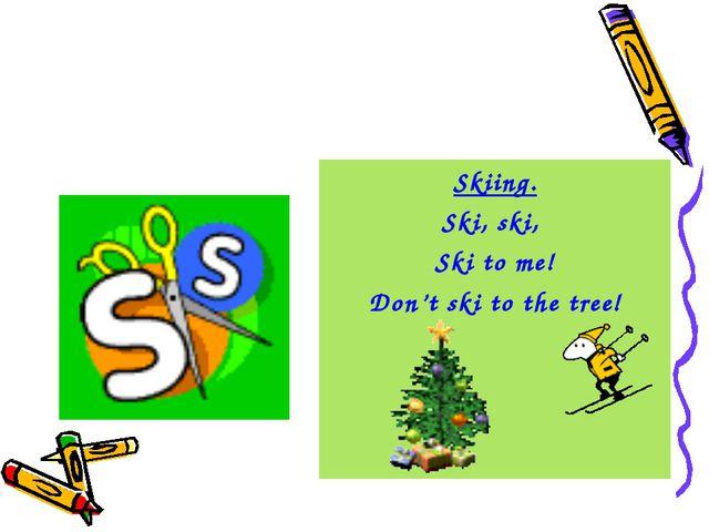 Skiing. Ski, ski, Ski to me! Don't ski to the tree!