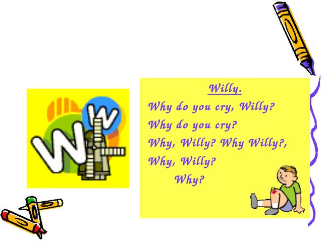 Willy. Why do you cry, Willy? Why do you cry? Why, Willy? Why Willy?, Why, Wi...