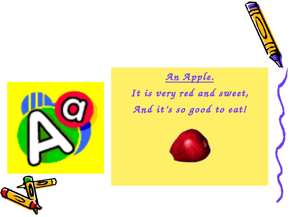 An Apple. It is very red and sweet, And it's so good to eat!