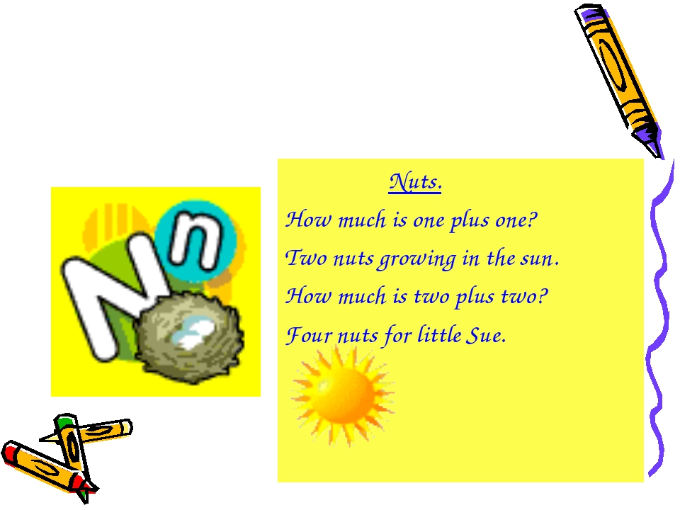Nuts. How much is one plus one? Two nuts growing in the sun. How much is two...