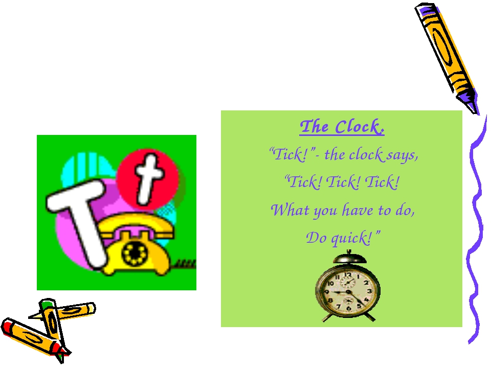 """The Clock. """"Tick!""""- the clock says, """"Tick! Tick! Tick! What you have to do, D..."""