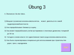 Übung 3 4. Übersetzen Sie die Sätze. 1) Мощная гусеничная косилка-измельчител