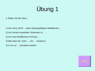 Übung 1 2. Bilden Sie die Sätze. 1) Die Firma JENZ… einen leistungsfähigen Mo