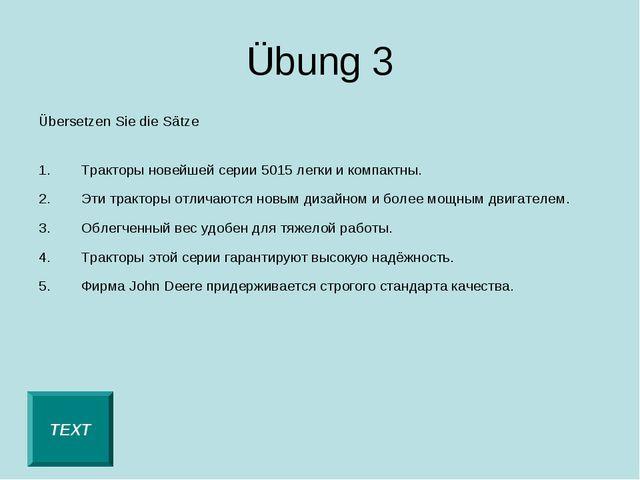 Übung 3 Übersetzen Sie die Sätze Тракторы новейшей серии 5015 легки и компакт...