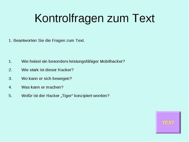 Kontrolfragen zum Text 1. Beantworten Sie die Fragen zum Text. Wie heisst ein...