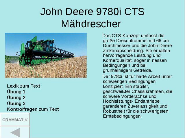 JohnDeere 9780i CTS Mähdrescher Das CTS-Konzept umfasst die große Dreschtrom...
