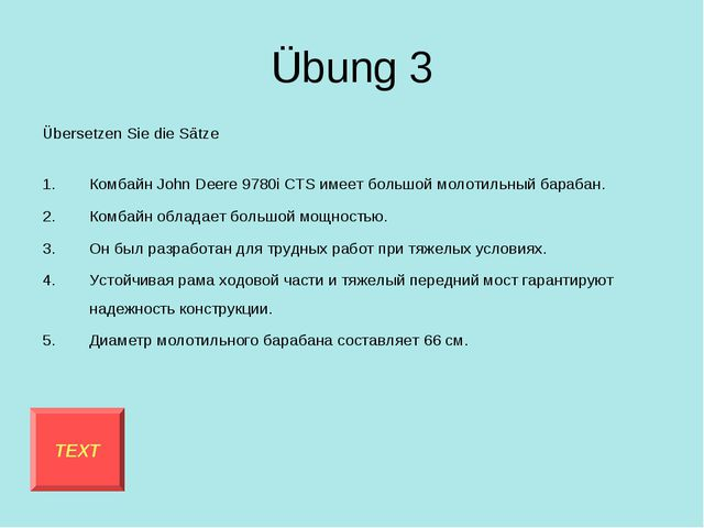 Übung 3 Übersetzen Sie die Sätze Комбайн JohnDeere 9780i CTS имеет большой м...