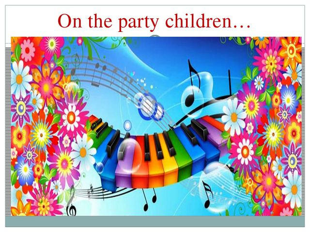 On the party children…