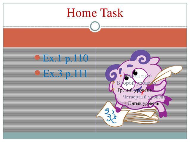 Ex.1 p.110 Ex.3 p.111 Home Task