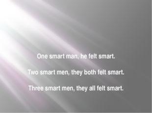 One smart man, he felt smart. Two smart men, they both felt smart. Three smar