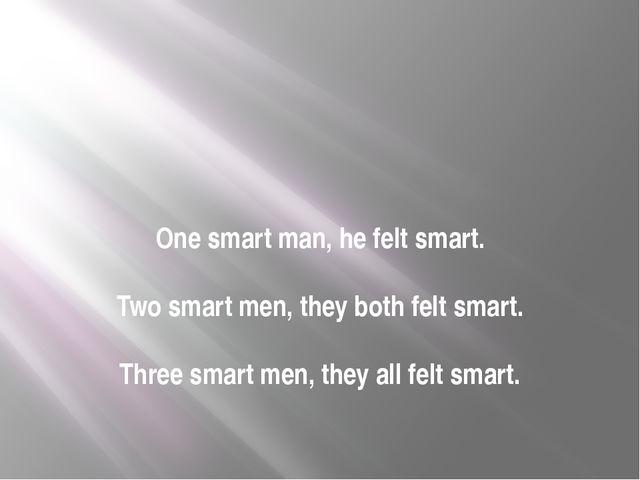 One smart man, he felt smart. Two smart men, they both felt smart. Three smar...