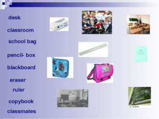 desk classroom pencil- box blackboard classmates copybook eraser school bag