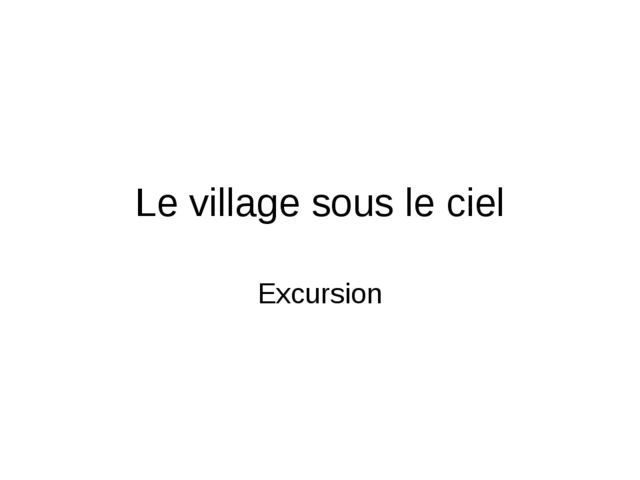 Le village sous le ciel Excursion
