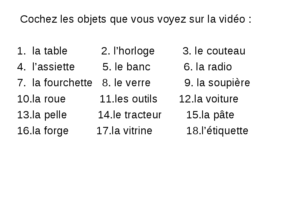 Cochez les objets que vous voyez sur la vidéo : 1. la table 2. l'horloge 3....
