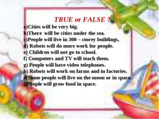 TRUE or FALSE ? Cities will be very big. There will be cities under the sea.