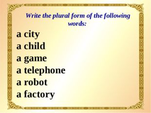 Write the plural form of the following words: a city a child a game a teleph