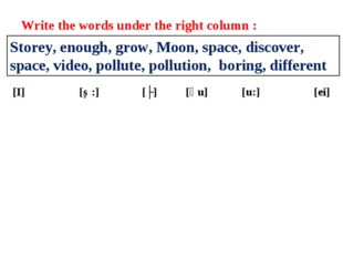 Write the words under the right column : Storey, enough, grow, Moon, space, d